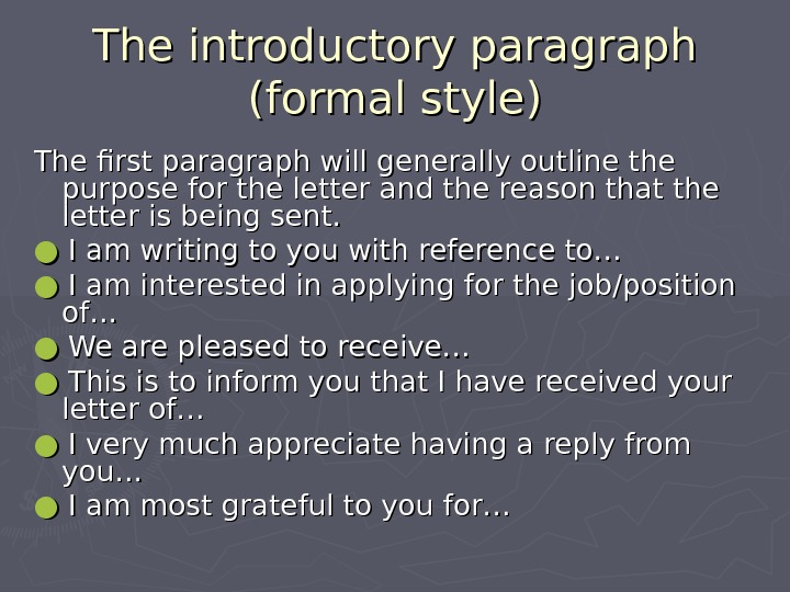 The introductory paragraph (formal style) The first paragraph will generally outline the purpose for the letter