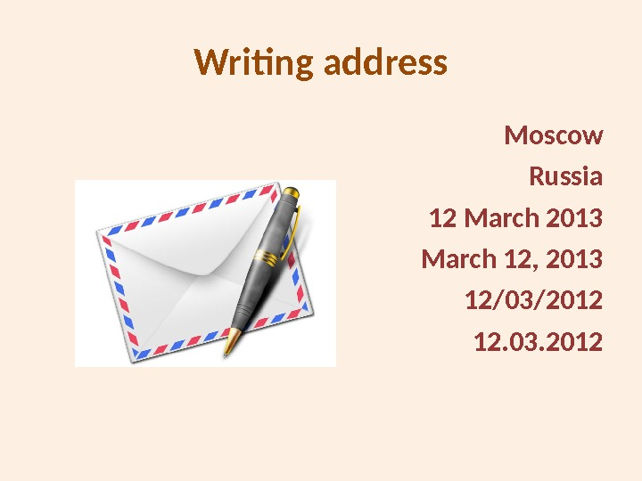 Writing address Moscow  Russia  12 March 2013  March 12, 2013 12/03/2012  12.