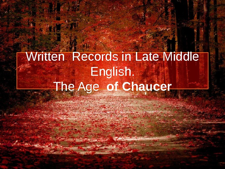 Written Records in Late Middle English. The Age  of Chaucer