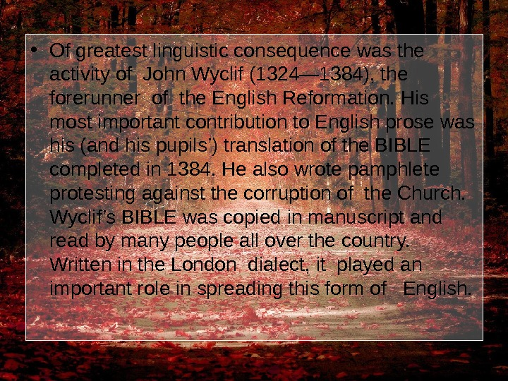 • Of greatest linguistic consequence was the activity of John Wyclif (1324— 1384), the