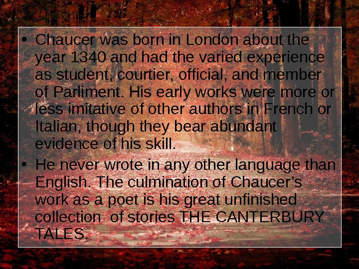 • Chaucer was born in London about the year 1340 and had the varied