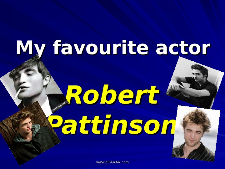 My favourite actor  Robert Pattinson www. ZHARAR. com