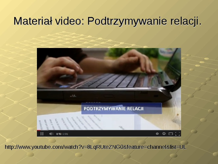 Materiał video: Podtrzymywanie relacji.  http: //www. youtube. com/watch? v=8 Lq. RUte. ZNG 0&feature=channel&list=UL