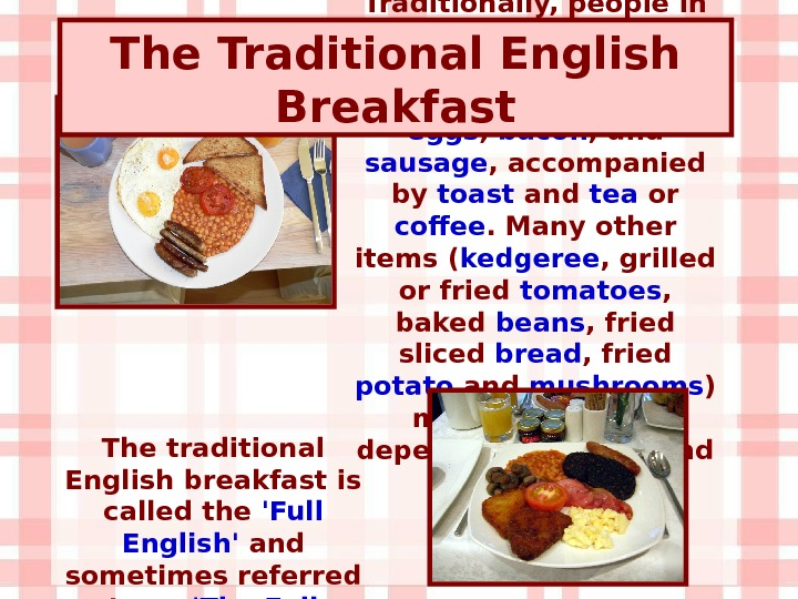 Traditionally, people in Britain have enjoyed a substantial hot meal for breakfast,  featuring eggs ,