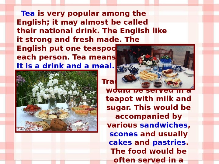 Tea is very popular among the English; it may almost be called their national drink. The