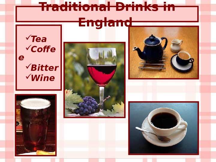 Traditional Drinks in England  Tea Coffe e Bitter  Wine