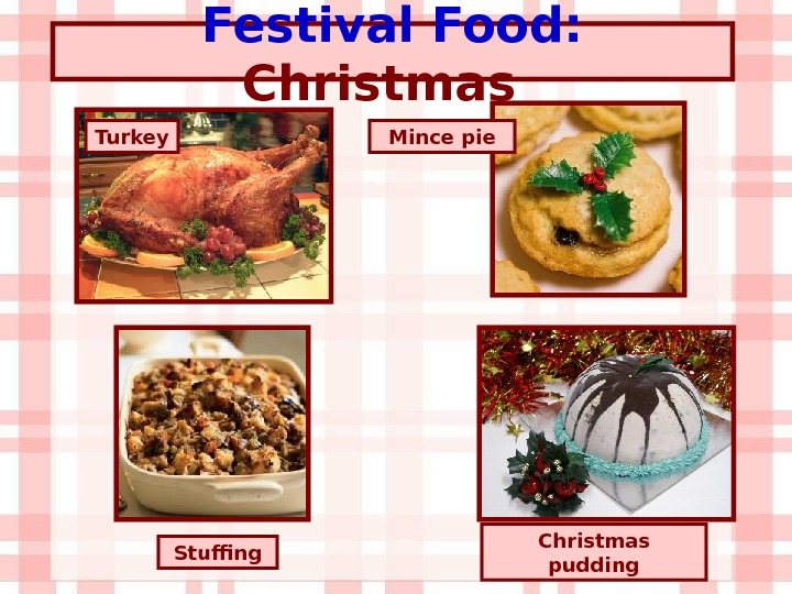Festival Food:  Christmas Turkey Christmas pudding. Mince pie Stuffing