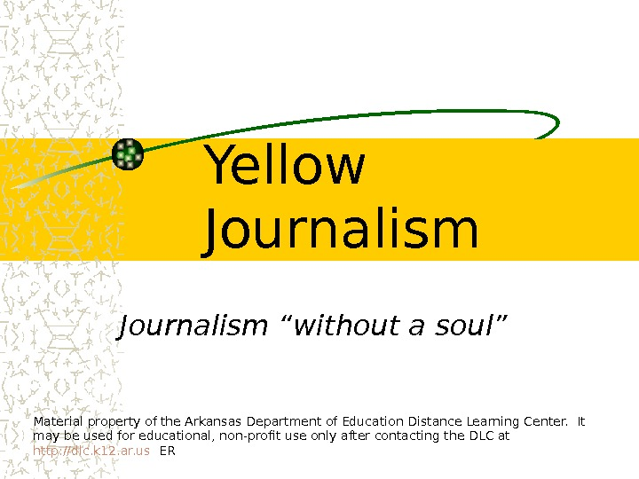 "Yellow Journalism ""without a soul"" Material property of the Arkansas Department of Education Distance"