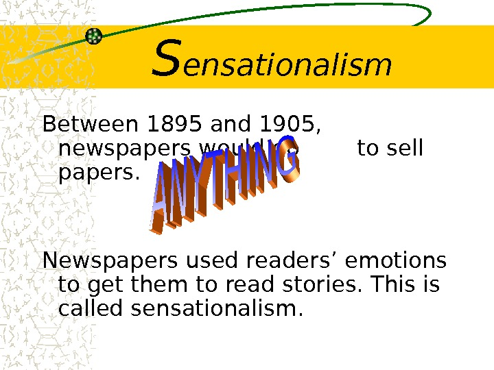 S ensationalism Between 1895 and 1905,  newspapers would do  to sell papers.