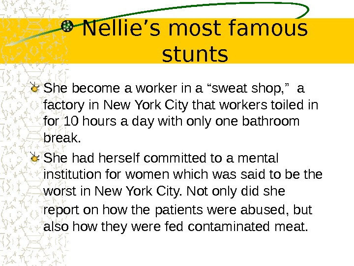 "Nellie's most famous stunts She become a worker in a ""sweat shop, "" a"