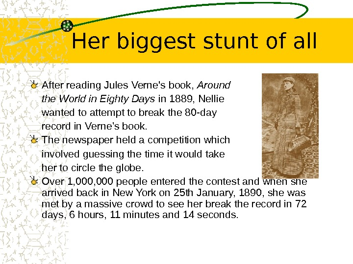 Her biggest stunt of all After reading Jules Verne's book,  Around the World