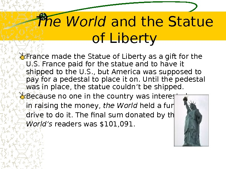 The World and the Statue of Liberty France made the Statue of Liberty as