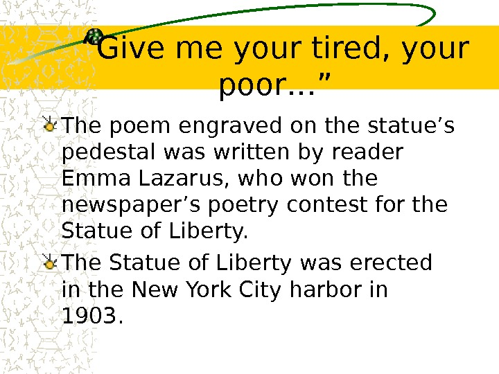 """ Give me your tired, your poor…"" The poem engraved on the statue's pedestal"