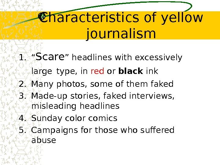 "Characteristics of yellow journalism 1. "" Scare "" headlines with excessively  large"