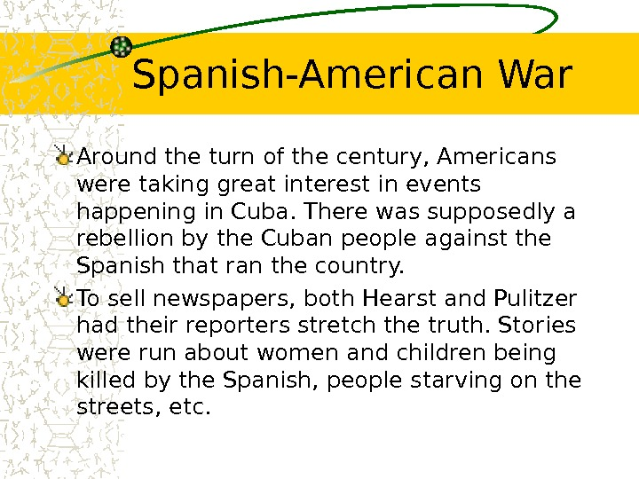 Spanish-American War Around the turn of the century, Americans were taking great interest in