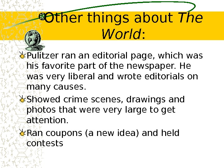 Other things about The World : Pulitzer ran an editorial page, which was his