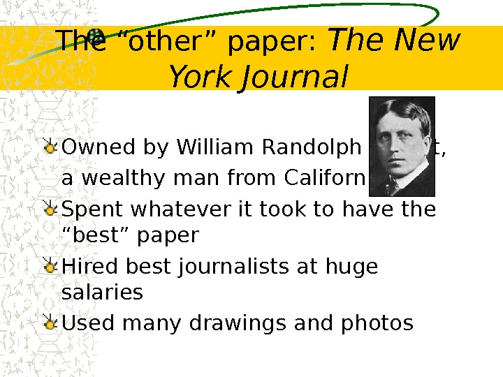 "The ""other"" paper:  The New York Journal Owned by William Randolph Hearst,"