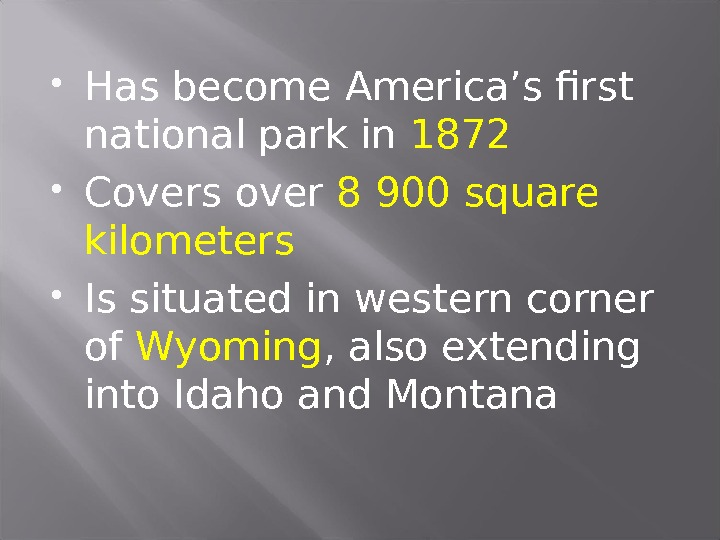 Has become America's first national park in 1872 Covers over 8 900 square kilometers Is
