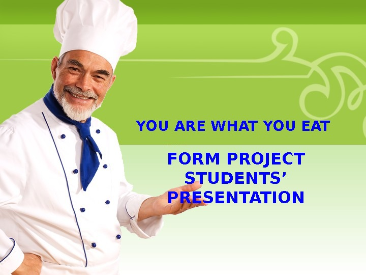 YOU ARE WHAT YOU EAT FORM PROJECT STUDENTS' PRESENTATION