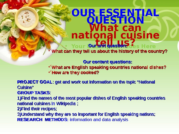 • Your Description Goes Here. OUR ESSENTIAL QUESTION What can national cuisine tell us? PROJECT