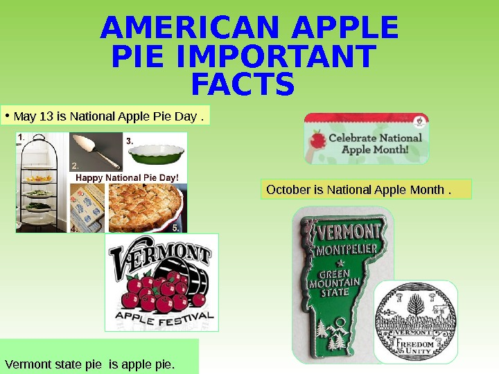 AMERICAN APPLE PIE IMPORTANT FACTS  Vermont state pie is apple pie. • May 13