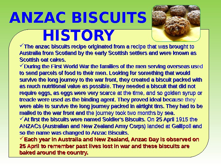 The anzac biscuits recipe originated from a recipe that was brought to Australia from Scotland