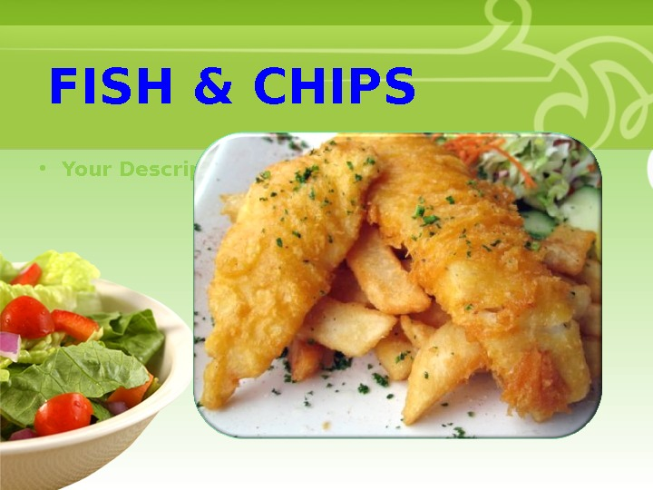 • Your Description Goes Here. FISH & CHIPS