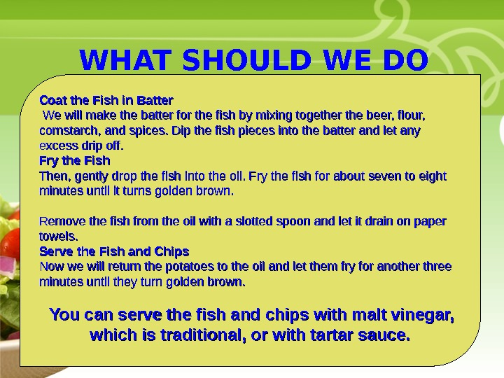 • Your Description Goes Here WHAT SHOULD WE DO WITH FISH? Coat the Fish in