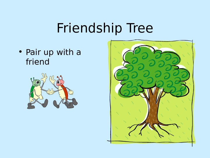 Friendship Tree • Pair up with a friend