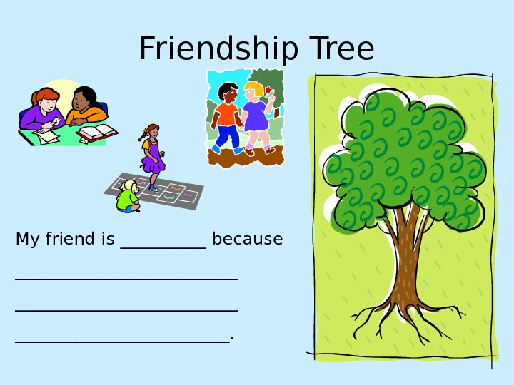 Friendship Tree My friend is _____ because __________________________.