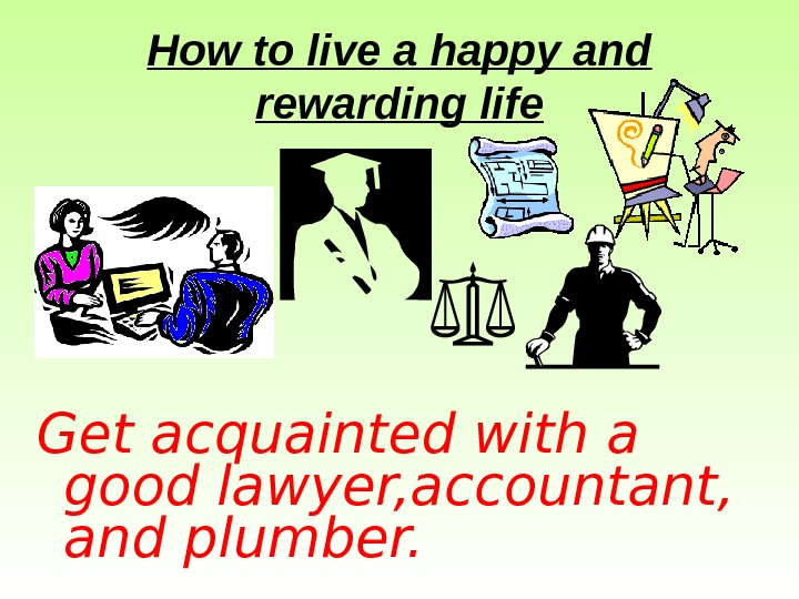How to live a happy and rewarding life Get acquainted with a good lawyer,
