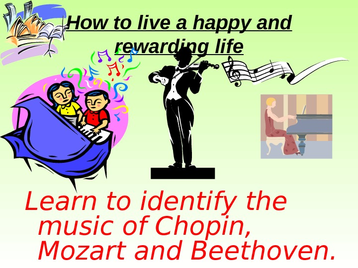 How to live a happy and rewarding life Learn to identify the music of
