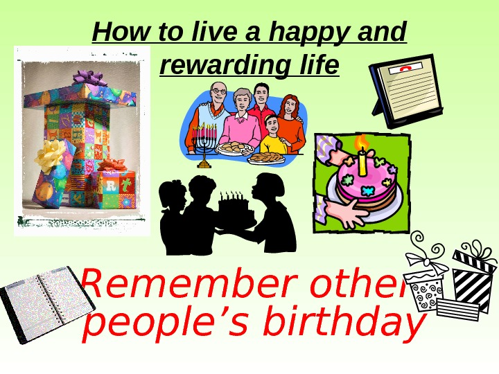 How to live a happy and rewarding life Remember other people's birthday