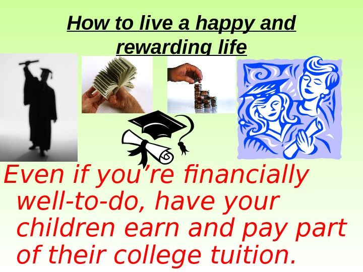How to live a happy and rewarding life Even if you're financially well-to-do, have