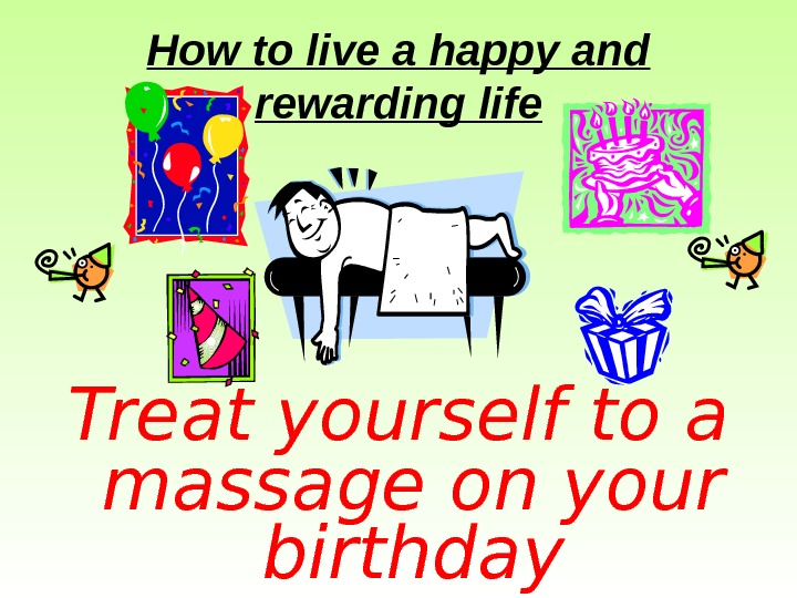 How to live a happy and rewarding life Treat yourself to a massage on