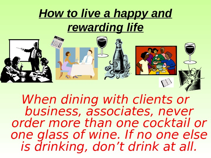 How to live a happy and rewarding life When dining with clients or business,