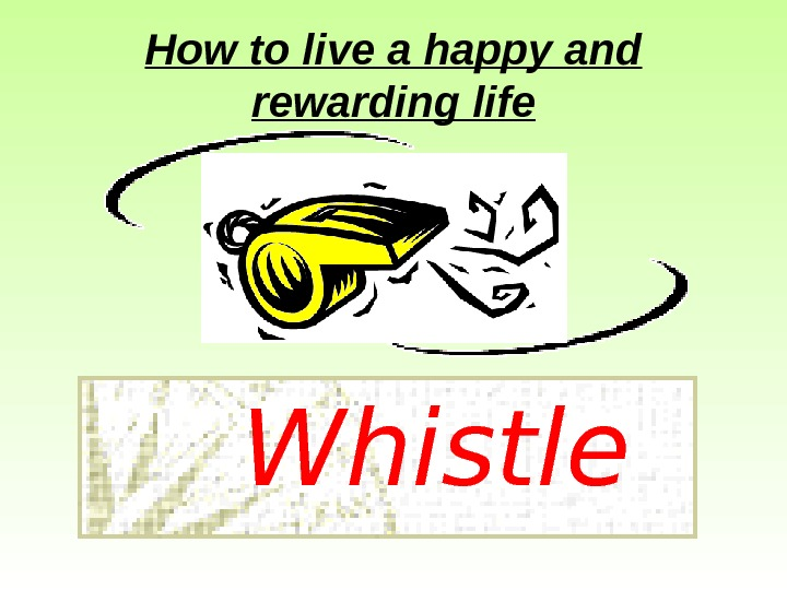 How to live a happy and rewarding life  Whistle