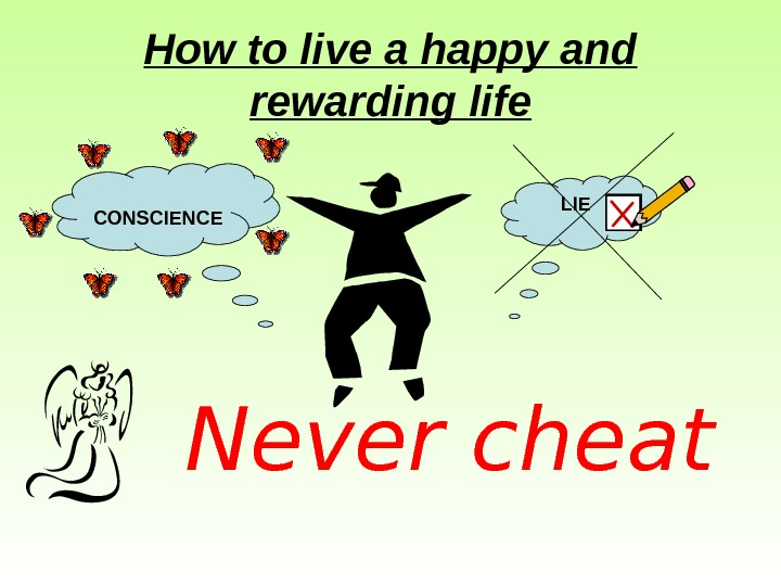 How to live a happy and rewarding life  Never cheat LIE CONSCIENCE