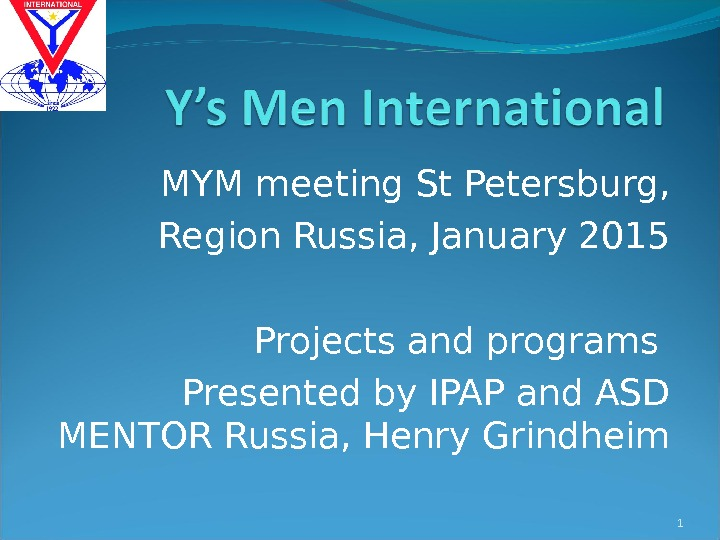 MYM meeting St Petersburg, Region Russia, January 2015 Projects and programs Presented by IPAP and ASD