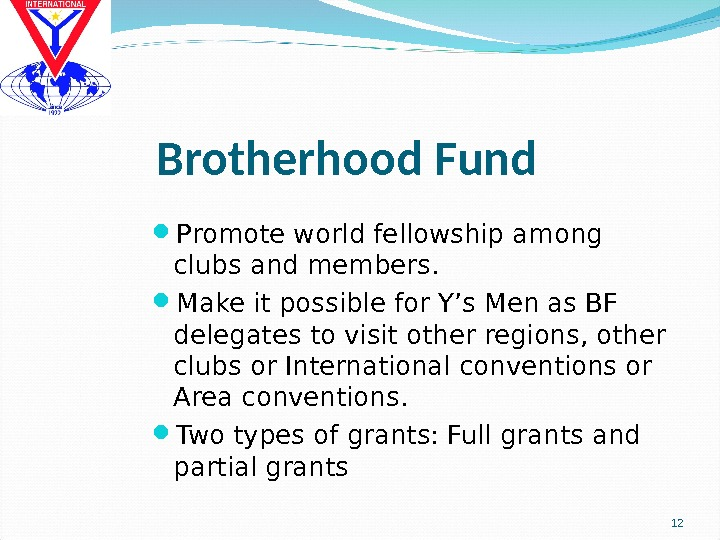 Brotherhood Fund Promote world fellowship among clubs and members.  Make it possible for Y's Men
