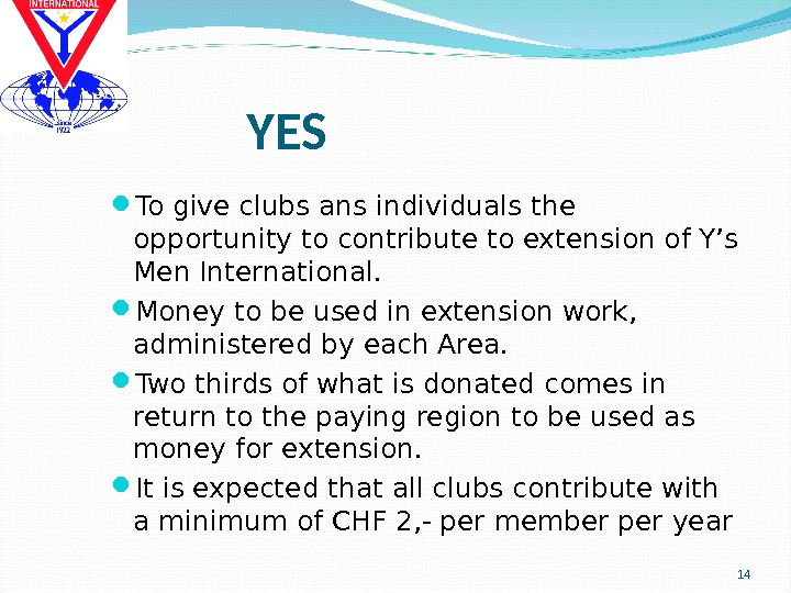 YES To give clubs ans individuals the opportunity to contribute to extension of Y's Men International.