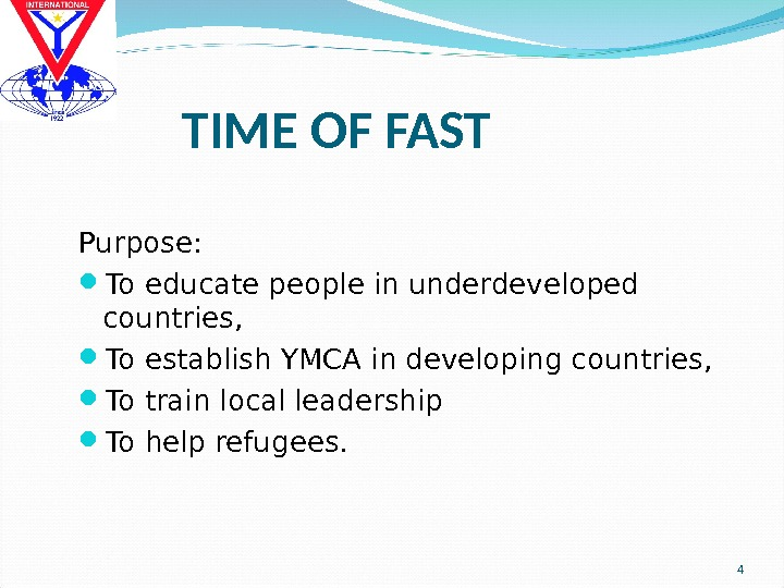 TIME OF FAST Purpose:  To educate people in underdeveloped countries,  To establish YMCA in