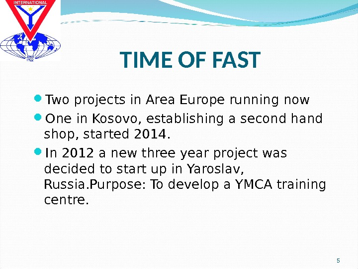 TIME OF FAST Two projects in Area Europe running now One in Kosovo, establishing a second
