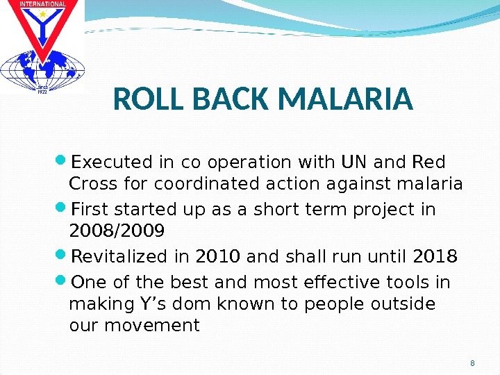 ROLL BACK MALARIA Executed in co operation with UN and Red Cross for coordinated action against