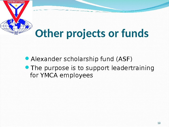 Other projects or funds Alexander scholarship fund (ASF) The purpose is to support leadertraining for YMCA