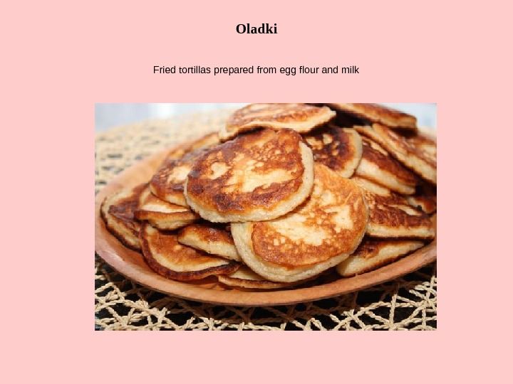 Oladki Fried tortillas prepared from egg flour and milk