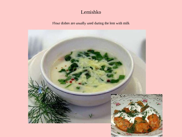 Lemishko Flour dishes a re usually used during the lent with milk