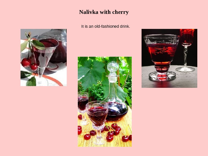 Nalivka with cherry  It is an old-fashioned drink.