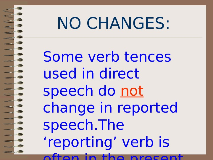 NO  CHANGES : Some verb tences used in direct speech do not