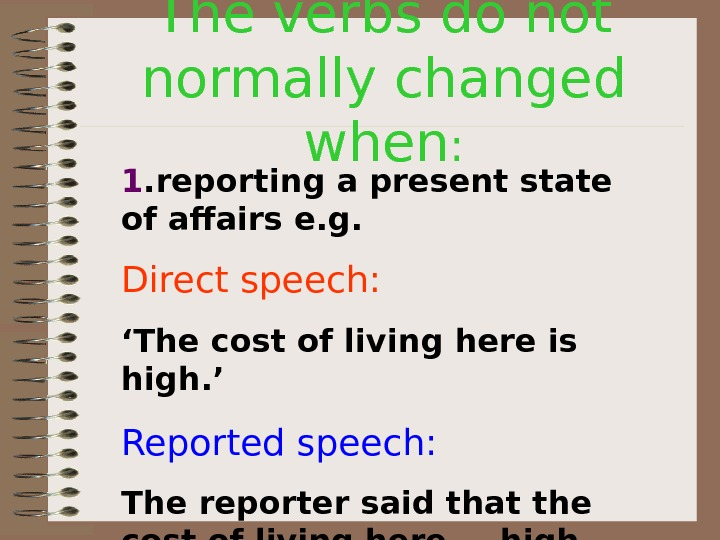 The verbs do not normally changed when : 1. reporting a present state of